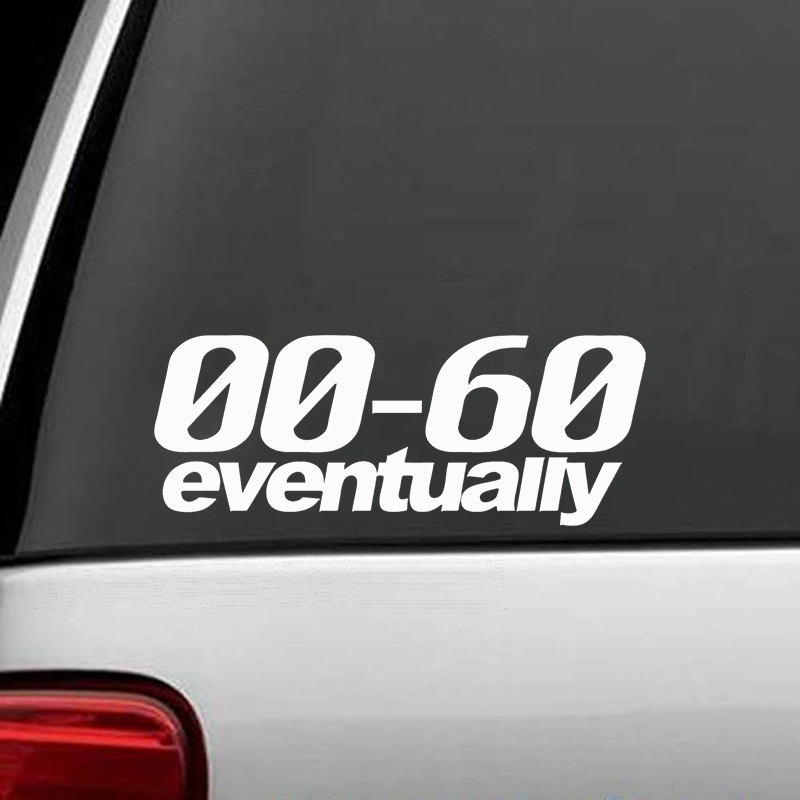0-60 EVENTUALLY Car Sticker Car Decor Accessory Cool Motor Sticker Decal TO