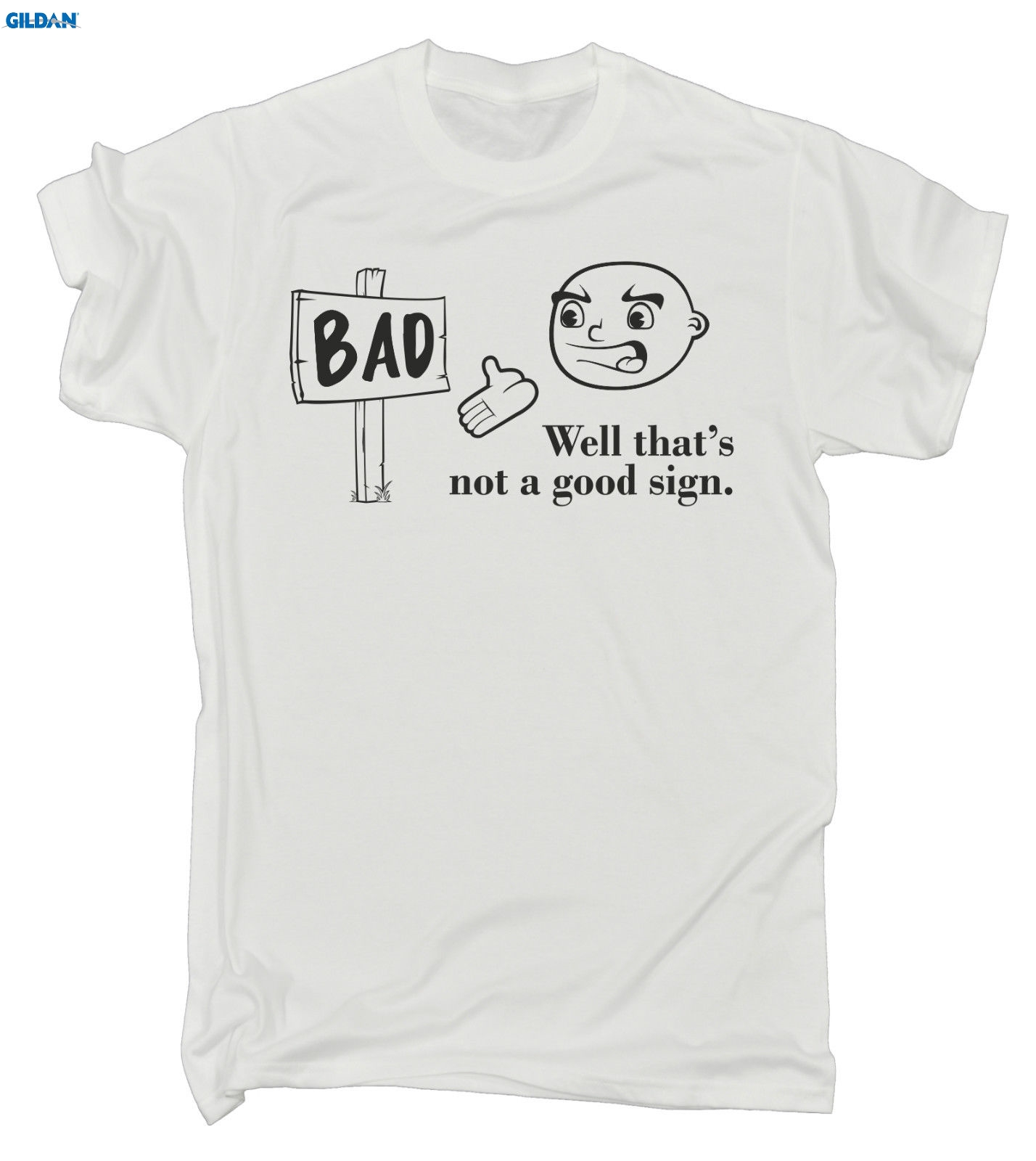 GILDAN BAD Well Thats Not A Good Sign T-SHIRT Joke Humour Funny Birthday Gift 123t Men Brand Printed 100% Cotton T Shirt