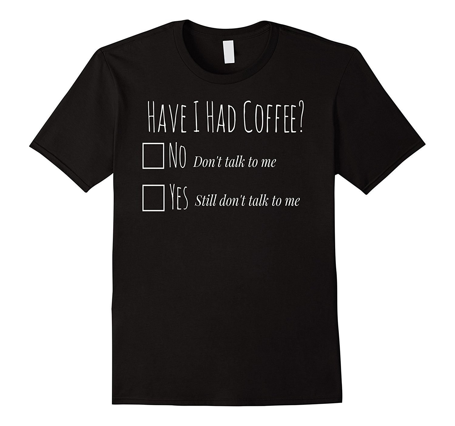 Have I Had Coffee: Men's And Women's Unisex Coffee Lover Tee Crazy Female T-Shirt 2017 Summer Harajuku Brand T Shirt