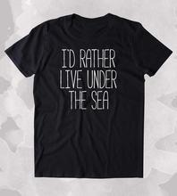 6d0a90dfb EU prefiro Viver Sob A Camisa Da Praia Do Mar Oceano Nadador Mermaid Tumblr  T-