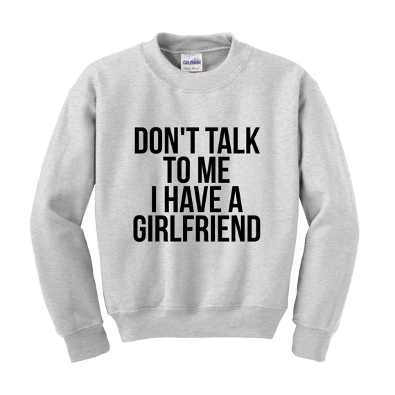 e63e243289 Don't Talk To Me I Have A Girlfriend Slogan Sweatshirt Funny Boyfriend  Joke-. US $12.74. 2 orders. His-and-hers Matching Couple Hoodies Hooded ...