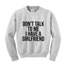 Dont Talk To Me I Have A Girlfriend Slogan Sweatshirt Funny Boyfriend Joke-E508