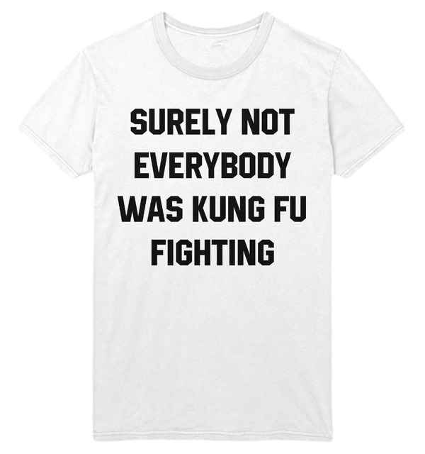 18585d5a8 Surely Not Everybody Was Kung Fu Fighting T Shirt Top Tee Dance Song Joke