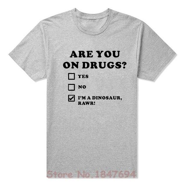 1c0bfe4dba89 Summer New ARE YOU ON DRUGS FUNNY DINOSAUR NOVELTY PRINT CLUB RAVE EDM T Shirts  Short Sleeve O Neck Fashion Cotton Male T-shirts
