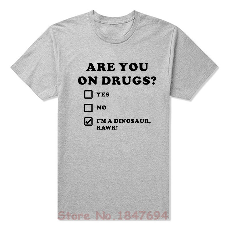 Summer New ARE YOU ON DRUGS FUNNY DINOSAUR NOVELTY PRINT CLUB RAVE EDM   T     Shirts   Short Sleeve O Neck Fashion Cotton Male   T  -  shirts