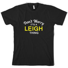 Dont Worry Its a LEIGH Thing! - Mens T-Shirt Family Custom Name Sleeve Hot Print T Shirt Short Tops
