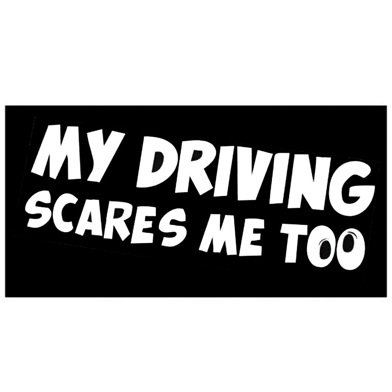 20*6CM Reflective Rear Safety Warning Car Stickers MY DRIVING SCARES ME TOO CT-402