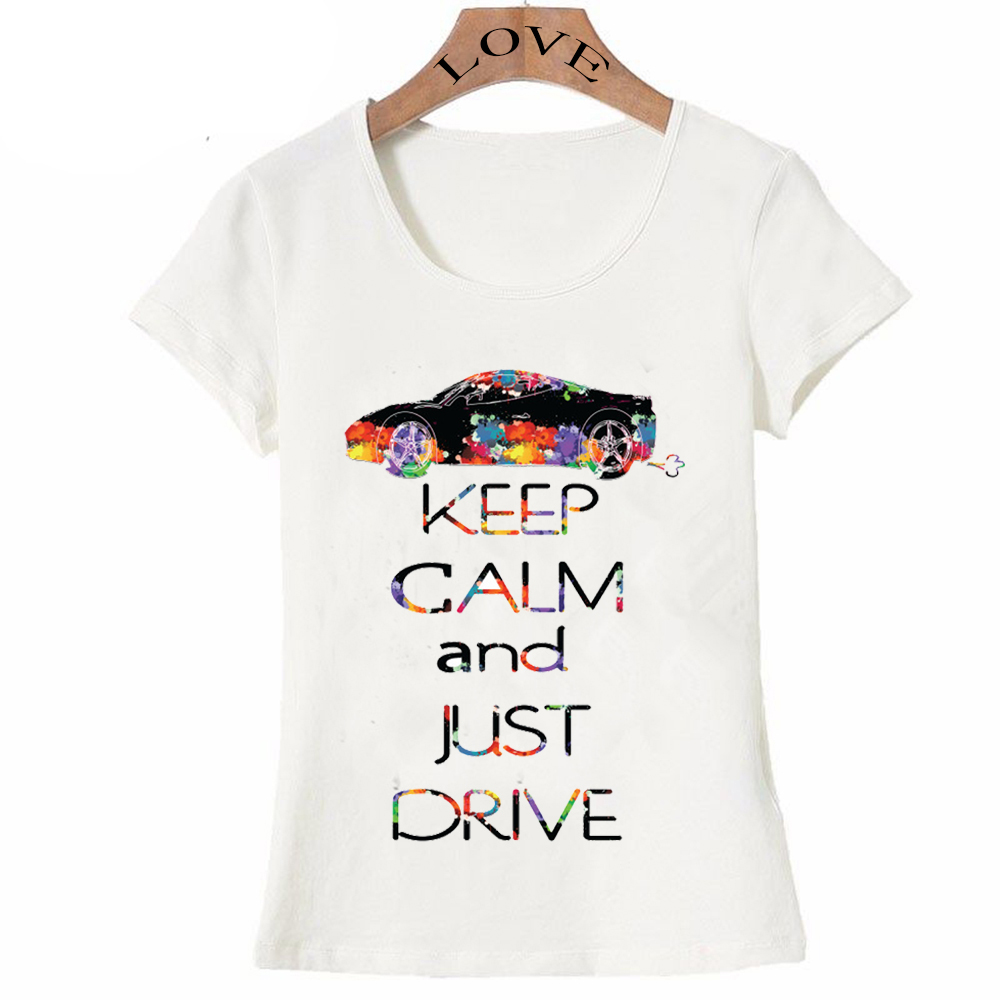 2017 New Design Keep Calm And Just Drive T Shirt Womens Colorful