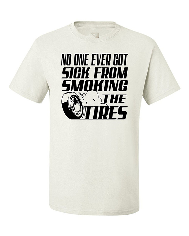 Selling MenS Short 100% Cotton Crew Neck No One Ever Got Sick From Smoking The Tires Tee