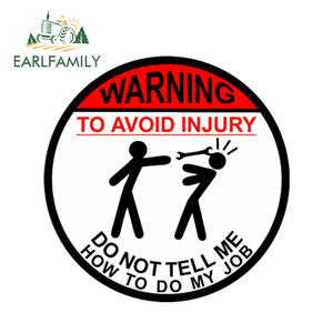 EARLFAMILY 13cm x 13cm Car Sticker WARNING TO AVOID INJURY DO NOT TELL ME HOW TO DO MY JOB Decal JDM Decor