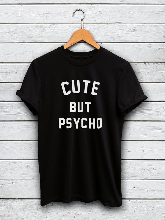 tumblr shirts Cute But Psycho t shirt women tops hipster tshirt cute tees female summer style outfits fashion clothing