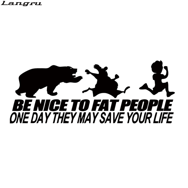 Langru be nice to fat people someday vinyl decal they may save your life car styling