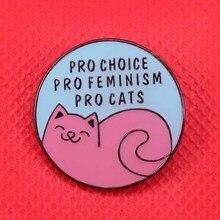 Эмалированная заколка Pro-choice pro-feminism pro-cat, феминистская брошь в виде кошки, забавное искусство, животное, ювелирное изделие для женщин