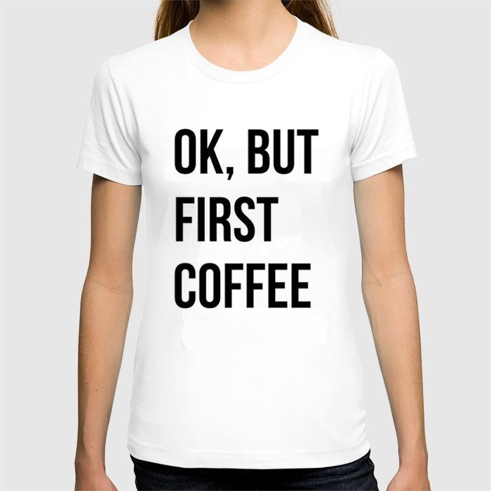 OK But First Coffee Letters Print Hot Sale Women Casual Summer T-shirt Lady Tees Cotton T Shirt Female Brand Clothing Top Tees