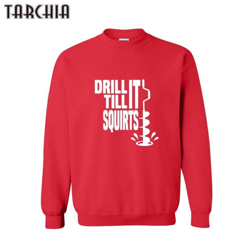 TARCHIA Male Hoodie DRILL TILL SQUIRTS 2018 New Men Sweatshirts Harajuku Fashion Hoodies Cool Sweats Pullover Tops