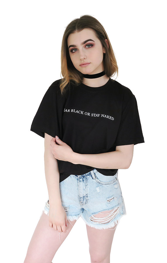 Wear Black Or Stay Naked Graphic Tees Top Fashion Tumblr T -6739