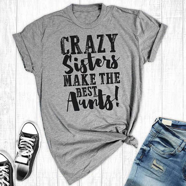 4be72fa167e Women T-Shirt Crazy Sisters Make The Best Aunts Funny Letter Print T-Shirt  Summer Female Short Sleeve t shirt Ladies Tops Tee