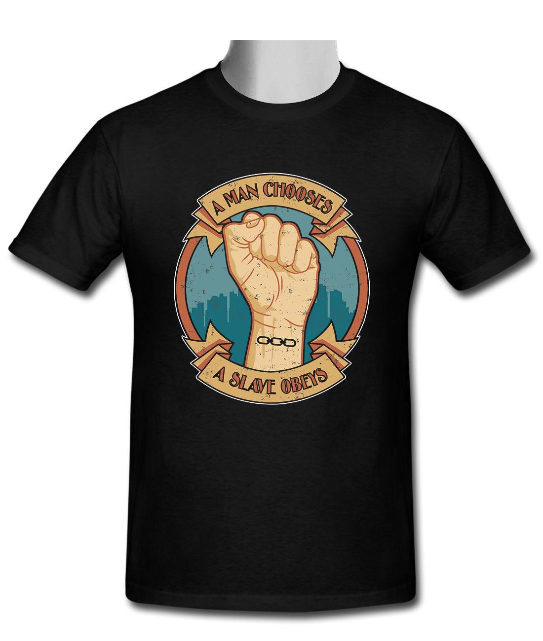 Good quality black t shirt - 2017 A Man Chooses A Slave Obeys Men S Custom Black T Shirt Size S 2xl T Shirt Good Quality T Shirt Tops