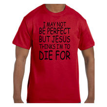 Christian Tshirt Im Not Perfect Jesus Thinks I am to Die For Short/Long Sleeve  Free shipping Tops t-shirt Fashion