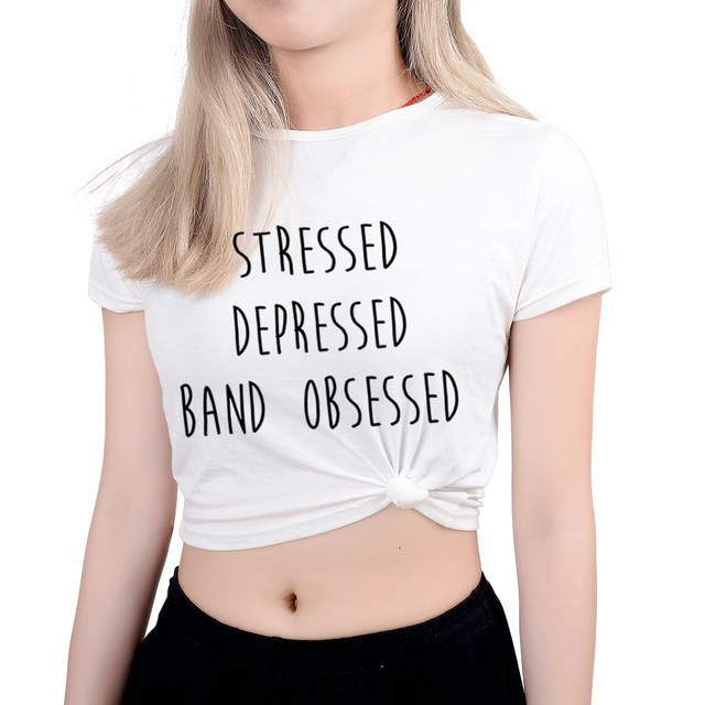 830c1d258d0 Crop Top 2018 Women Tshirt Staressed Depressed Band Obsessed Letters Print  Black White Female O Neck Kawaii T Shirt Sexy Top Tee