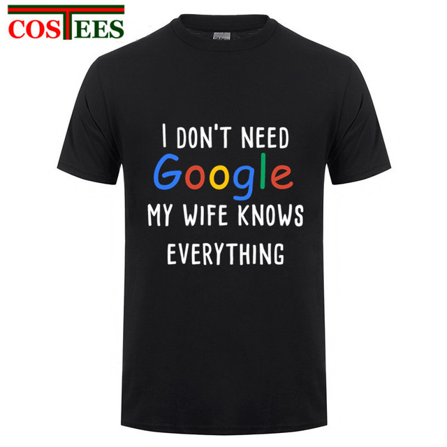 9e5ad6c20 Men's Funny T-Shirt Cotton Male I dont need google my wife knows everything  Sleeve