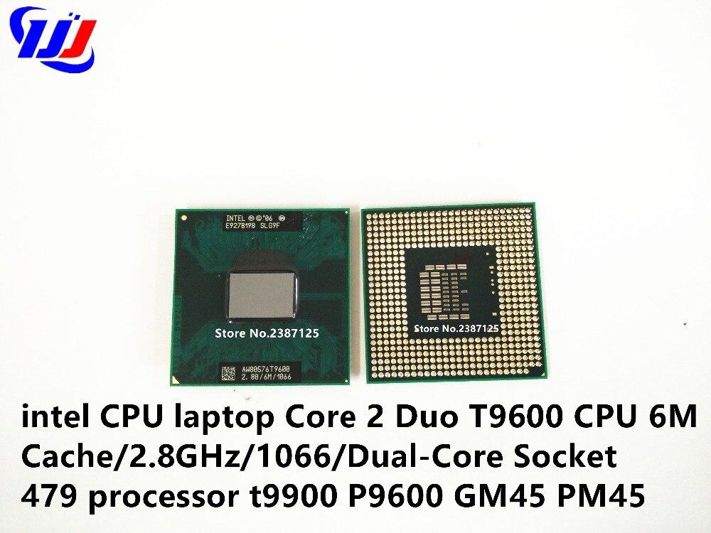 Intel CPU ordinateur portable Core 2 Duo T9600 CPU 6 M Cache/2.8 GHz/1066/Dual-Core Socket 479 processeur t9900 P9600 GM45 PM45