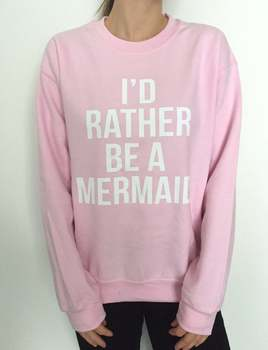 Sugarbaby New Arrival I'd rather be a Mermaid Sweatshirt Pink Fashion Women Jumper Long Sleeved Tumblr Mermaid Sweatshirt Jumper