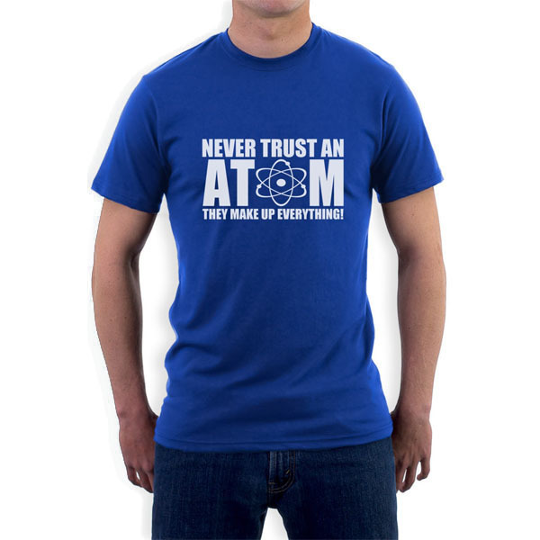 Never Trust an Atom T-Shirt Geek Humor chemistry Lab Science Funny Gift Tee More Size and Colors big european size 1