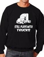 Ainda Brinca Com Caminhões Caminhoneiros Camionista Camisola Mais o Tamanho e Colors-E110 Engraçado