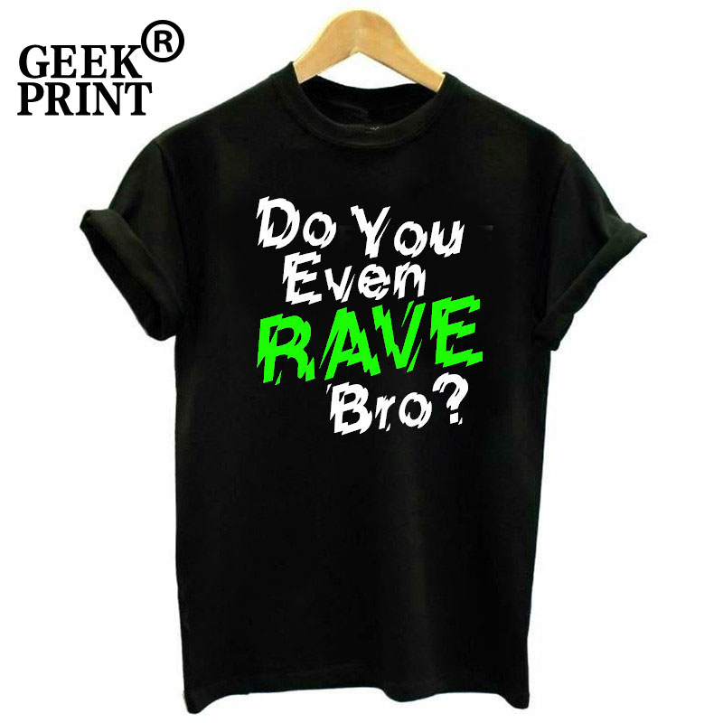 EDM PRINTED MENS TSHIRT CLUB ELECTRO HARDSTYLE DANCE MUSIC DO YOU EVEN RAVE BRO