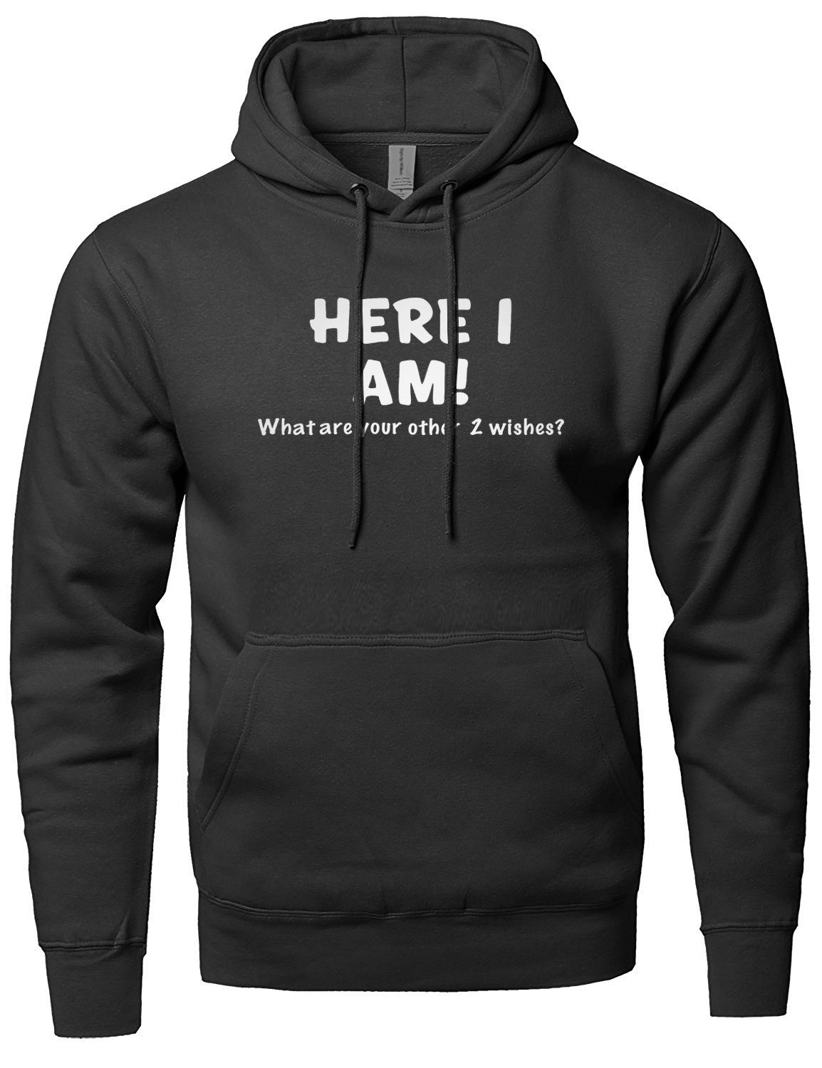 Here I Am What Are Your Other Two Wishes For Adult funny men sweatshirts 2019 spring winter fleece hoodies men loose fit hoody