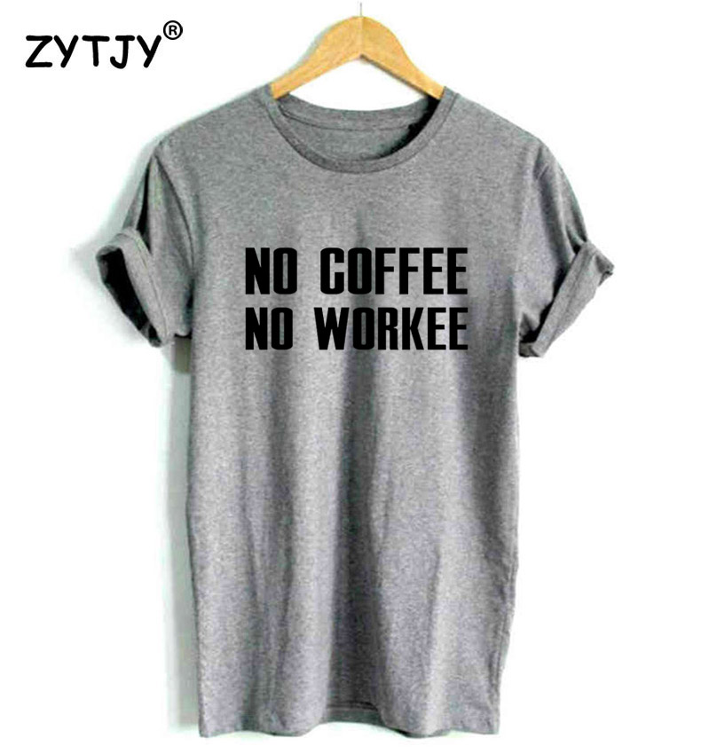 990ecd7d2 No Coffee No Workee Letter Print Women tshirt Cotton Casual Funny t shirt  For Lady Girl Top Tee Hipster Tumblr Drop Ship Z 1145-in T-Shirts from  Women's ...