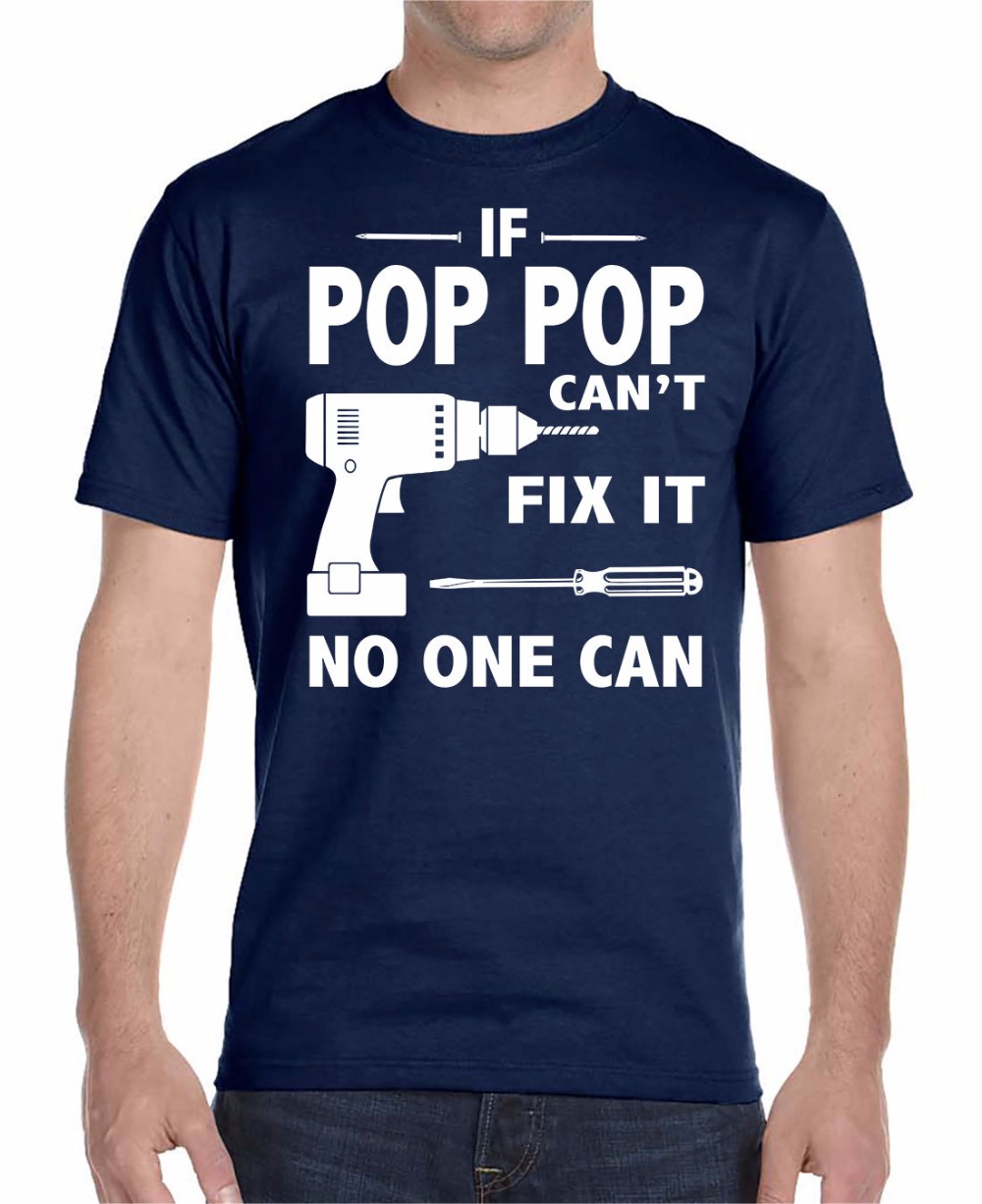 2018 New Design O-Neck Short Sleeves Male Basic Tops Famous If Pop Pop Can't Fix It No One Can Print T Shirt Men