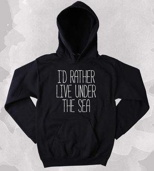 Mermaid Sweatshirt Id Rather Live Under The Sea Slogan Ocean Beach  Clothing Tumblr More Size and Colors-Z013