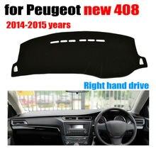 Приборной панели автомобиля охватывает мат для Peugeot New 408 2014-2015 лет правым dashmat Pad Даш крышка авто аксессуары