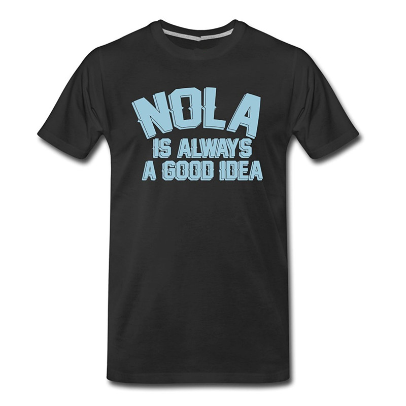 Fashion Round Collar T Shirt Casual Nola Is Always A Good Idea Funny Slogan MenS Premium O-Neck Short-Sleeve Mens Tee Shirts