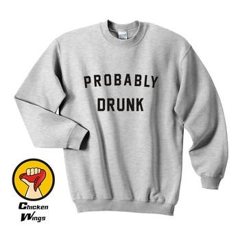 Probably Drunk sweatshirt  part funny birthday, festival, drunk Crewneck Sweatshirt Unisex More Colors