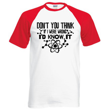 Don't You Think If I Were Wrong I'd Know It letters adult science funny men t shirt 2016 new summer raglan short sleeve shirt