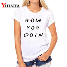 купить Women T shirt How you doin print t-shirt Hip Hop Female trend Letter casual Tops Short Sleeve Harajuku Tops camisas mujer дешево