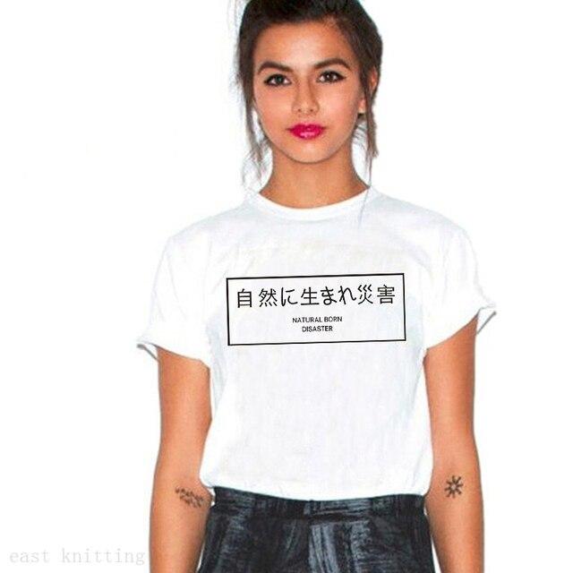 7c58db4e H670 Summer Style Japanese Writing Women Tops Natural Born Disaster Print  Unisex T shirt