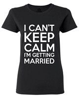 I Can T Keep Calm I M Getting Married Women T Shirt Bachelor Party Shirts 2XL