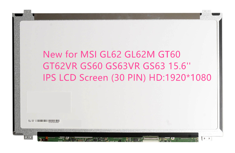 New for MSI GL62 GL62M GT60 GT62VR GS60 GS63VR GS63 15.6'' IPS LCD Screen (30 PIN) HD: 1920*1080