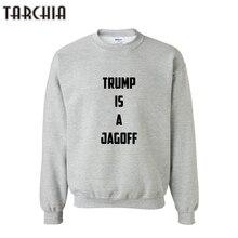 TARCHIA Men Hoodies TRUMP IS A JAGOFF Letter Printed Long Sleeve Hooded Sweatshirt Top Men Loose Casual Hoodies Blouse Jacket