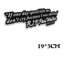 Paul Walker Sign Decal Sticker If one day the speed kills me,do not cry because I was smiling Car Trunk Window Vinyl Styling