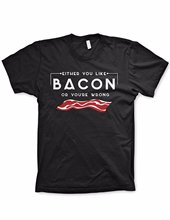 Custom Printed Tee Shirts MenS Short You Either Like Bacon Or YouRe Wrong  Crew Neck Best Friend