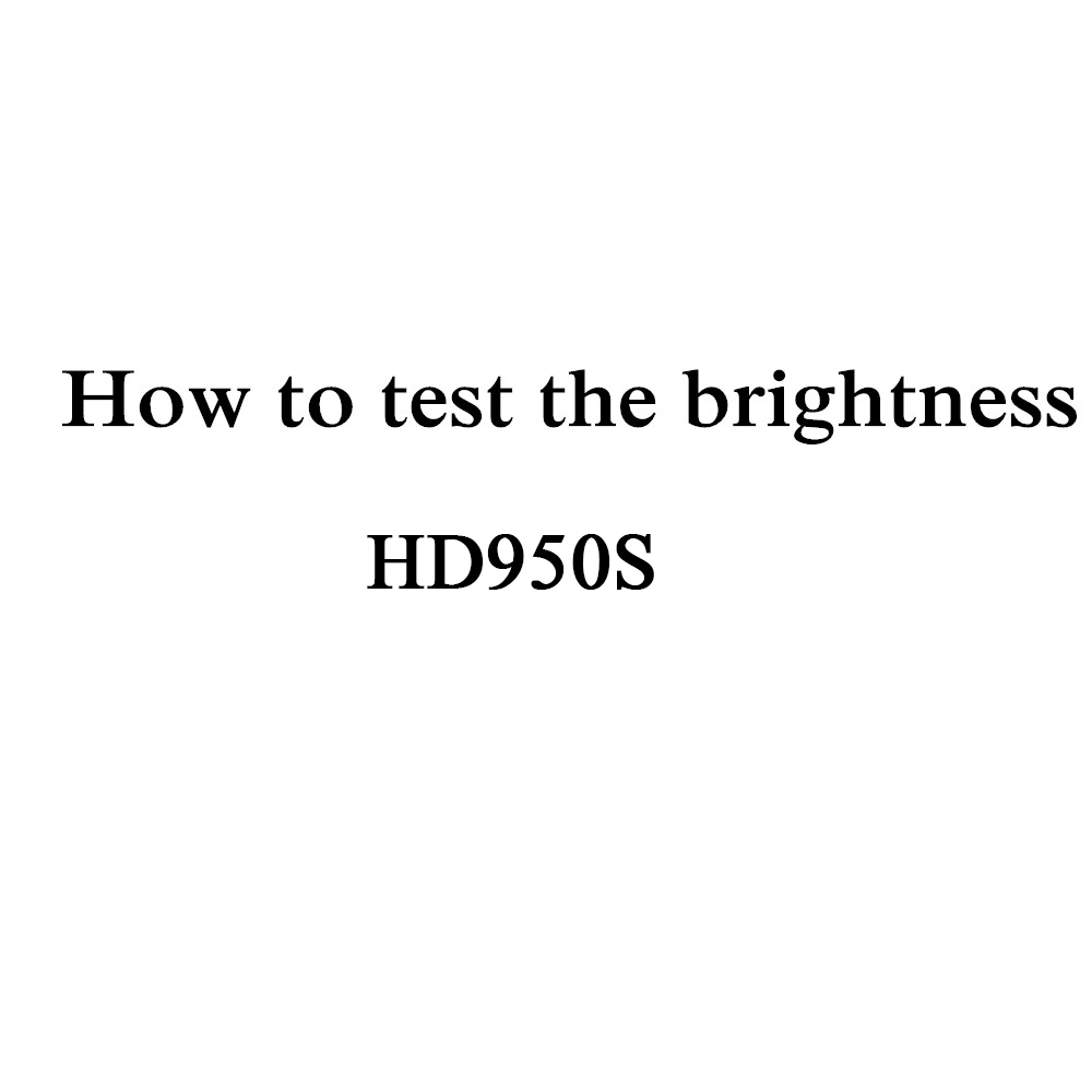 How to test brightness of HD950S