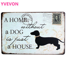 A HOME without a DOG is just HOUSE Metal Dog decor Board Fashion Retro Sign for animal brand in pet shop park LJ6-6 20x30cm