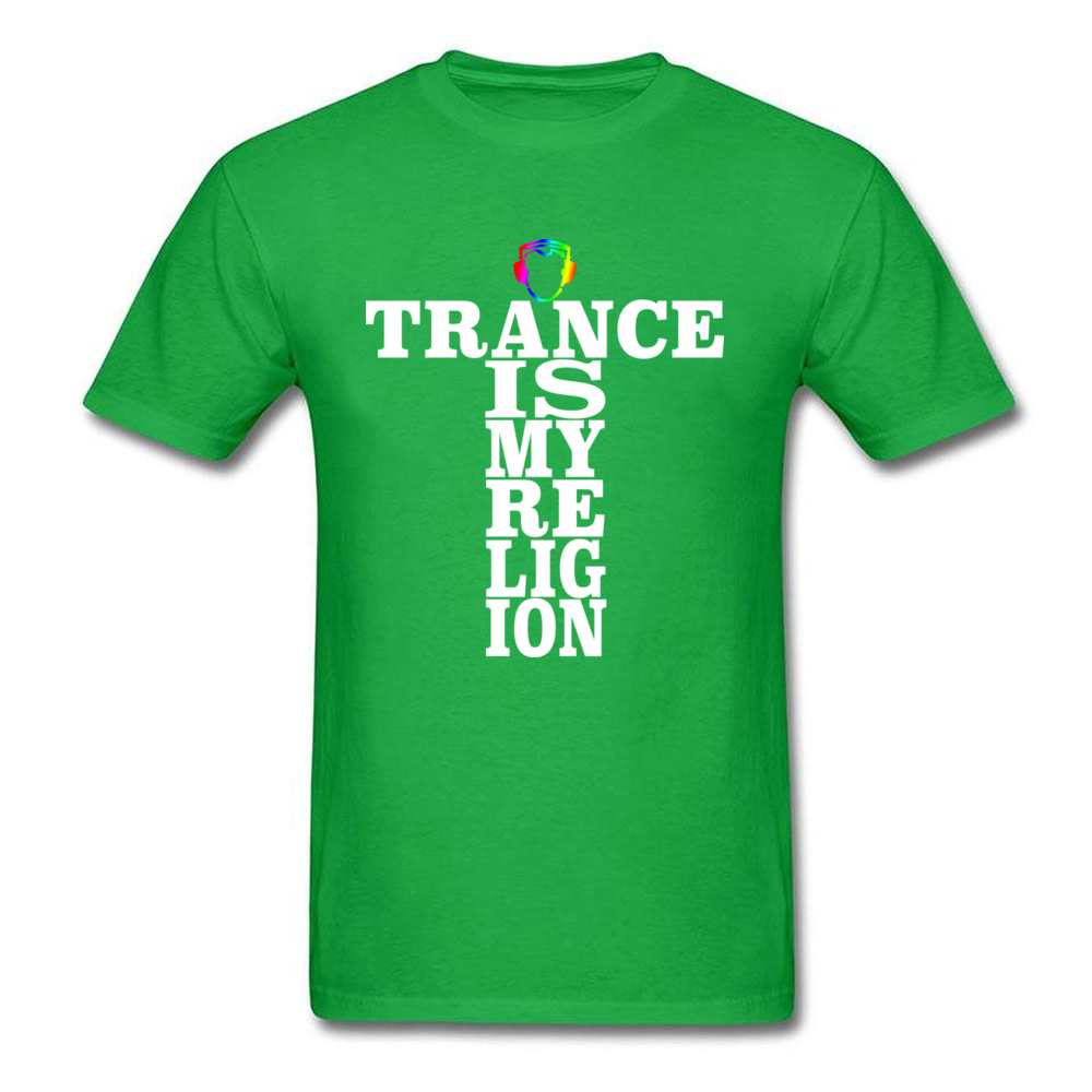Trance Is My Religion Round Collar T Shirts Labor Day Personalized Tops Tees Short Sleeve Designer Cotton Fabric Tee-Shirts Men Trance Is My Religion green
