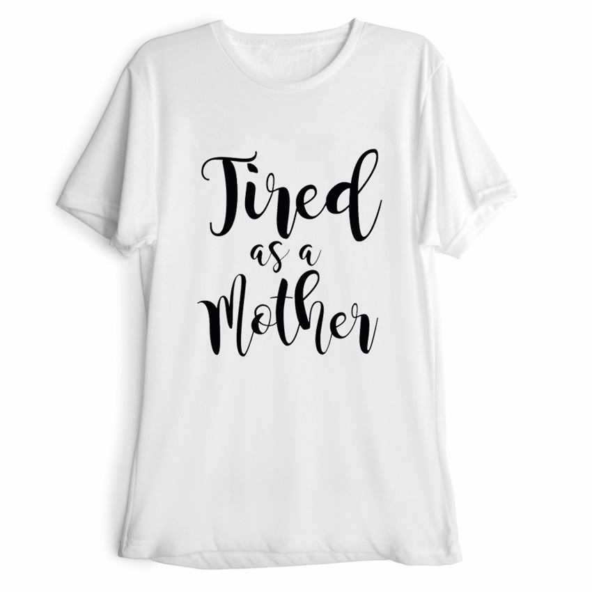 Buy Tired As A Mother Letter Print T