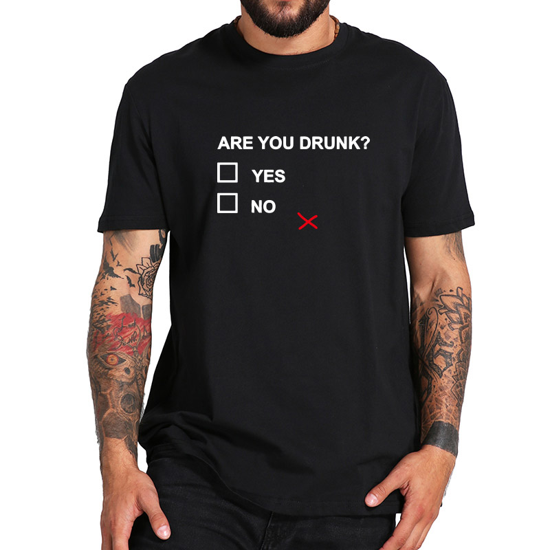 Drink T shirt Funny Are You Drunk Yes No Letters Print T-shirt Joke Summer Casual Tops Cotton Funny Tshirt Men EU Size